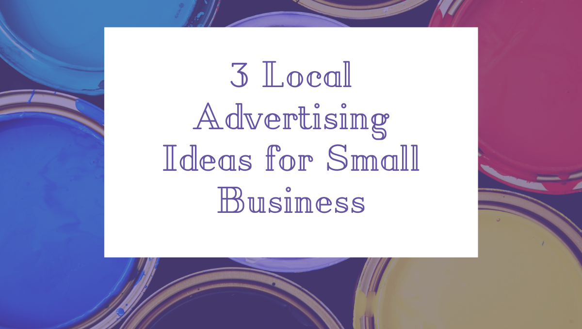 3 Local Advertising Ideas for Small Business