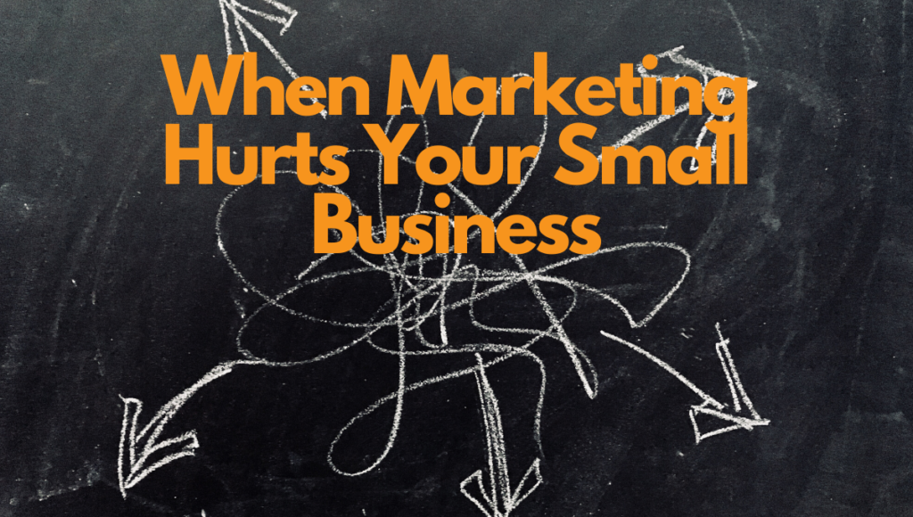 marketing that hurts your small business